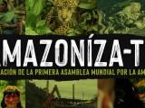 ¡Amazonízate! Declaración de la Primera Asamblea Mundial por la Amazonía