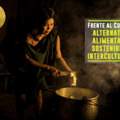Frente al Covid-19, alternativas alimentarias sostenibles e interculturales