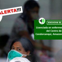 ¡Alerta!!! 3: Enfermera del Centro de Salud de Napuruka, Condorcanqui, invoca al gobierno: «No nos olviden»